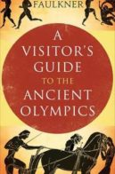 Neil Faulkner A Visitor's Guide to the Ancient Olympics